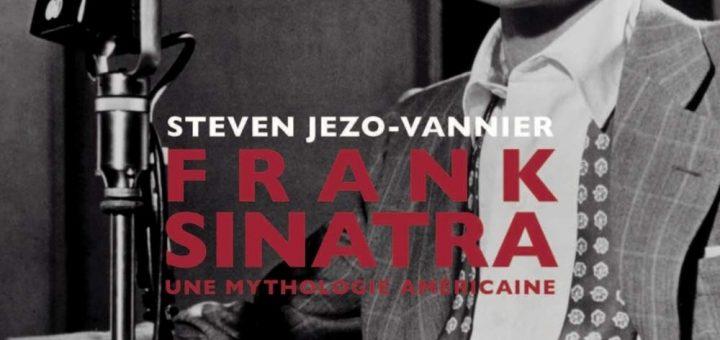 Frank Sinatra Une mythologie Américaine