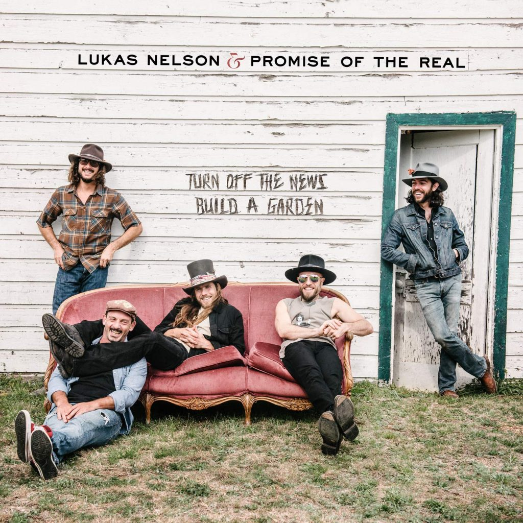 "LUKAS NELSON & PROMISE OF THE REAL ""Turn Off the News Build A Garden"""
