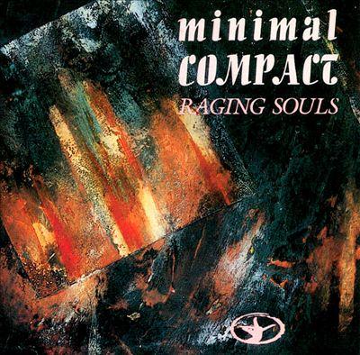 "Minimal Compact ""Raging Souls"""