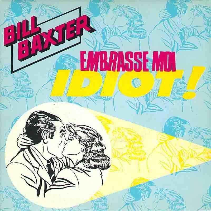 bill_baxter_embrasse_moi_idiot
